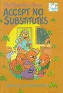 Cover of: The Berenstain Bears Accept No Substitutes