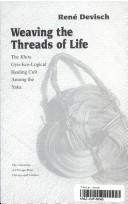 Cover of: Weaving the Threads of Life | Rene Devisch