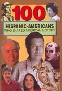 Cover of: 100 Hispanic-Americans Who Shaped American History | Rick Laezman