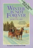 Cover of: Winter is Not Forever (Seasons of the Heart #3) | Janette Oke