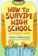 Cover of: How to Survive High School | Terry Dunnahoo