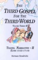 Cover of: The Third Gospel for the Third World: Travel Narrative-II (Luke 13:22-17:10)