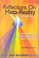 Cover of: Reflections on Meta-Reality: Transcendence, Emancipation and Everyday Life (The Bhaskar Series)