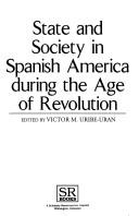 Cover of: State and society in Spanish America during the Age of Revolution
