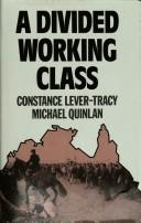 Cover of: divided working class | Constance Lever-Tracy