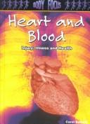 Cover of: Heart and Blood: Injury, Illness and Health (Body Focus: the Science of Health, Injury and Disease)