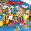 Cover of: The Shopping Mall (I Like to Visit) | Jacqueline Laks Gorman
