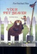 Cover of: Your Pet Beaver (Far-Fetched Pets Series)
