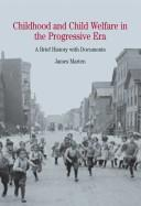 Cover of: Childhood and Child Welfare in the Progressive Era | James Marten