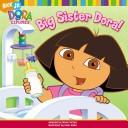 Cover of: Big Sister Dora (Dora the Explorer) |