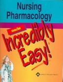 Cover of: Nursing Pharmacology Made Incredibly Easy!
