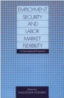 Cover of: Employment Security and Labor Market Flexibility | Kazutoshi Koshiro