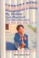 Cover of: My mother got married (and other disasters)