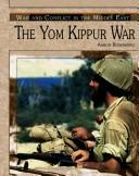 Cover of: The Yom Kippur War (War and Conflict in the Middle East) | Aaron Rosenberg