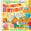 Cover of: The Berenstain Bears and Too Much Birthday (Berenstain Bears)
