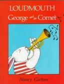 Cover of: Loudmouth George and the Cornet (Nancy Carlson's Neighborhood)