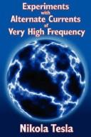Cover of: EXPERIMENTS WITH ALTERNATE CURRENTS OF VERY HIGH FREQUENCY AND THEIR APPLICATION TO METHODS OF ARTIFICIAL ILLUMINATION