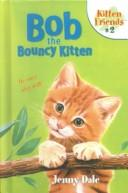 Cover of: Bob the Bouncy Kitten (Kitten Friends)