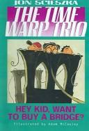 Cover of: Hey Kid, Want to Buy a Bridge? (Time Warp Trio (Turtleback)) |