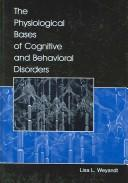 Cover of: The Physiological Bases of Cognitive and Behavioral Disorders