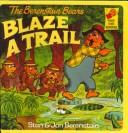 Cover of: The Berenstain Bears Blaze a Trail (First Time Reader)