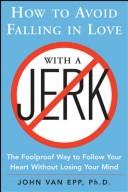 Cover of: How to Avoid Falling in Love with a Jerk | John Van Epp