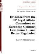 Cover of: Evidence from the Ep Legal Affairs Committee on European Contract Law, Rome 2 And Better Regulations Report With Evidence 8th Report of Session 2005-06 |