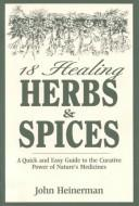 Cover of: 18 Healing Herbs and Spices | John Heinerman