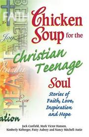 Cover of: Chicken Soup for the Christian Teenage Soul by Jack Canfield, Mark Victor Hansen, Kimberly Kirberger, Patty Aubery, Nancy Mitchell-Autio
