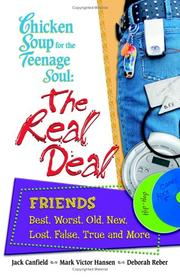Cover of: Chicken soup for the teenage soul's the real deal : friends : best, worst, old, new, lost, false, true, and more