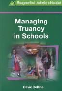 Cover of: Managing Truancy in Schools (Management and Leadership in Education Series (Cassell Ltd.).) | David Collins