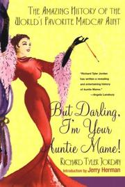 But darling, I'm your Auntie Mame! by Richard Tyler Jordan