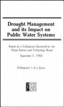 Cover of: Drought management and the impact onpublic water systems | Colloquium on Drought Management and Its Impact on Public Water Systems (1985 Boulder, Colo.)