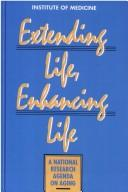 Cover of: Extending life, enhancing life | Institute of Medicine (U.S.). Committee on a National Research Agenda on Aging.
