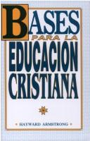 Cover of: Bases Para la Educacion Cristiana / The Basis for Christian Education by Hayward Armstrong