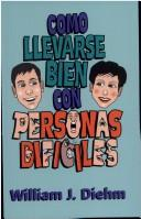 Cover of: Como llevarse bien con personas difíciles by William J. Diehm