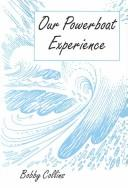 Cover of: Our Powerboat Experience | Bobby Collins