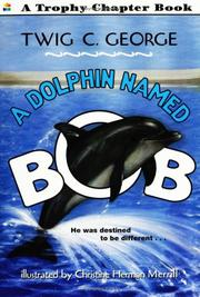 Cover of: A Dolphin Named Bob (Trophy Chapter Books) | Twig C. George