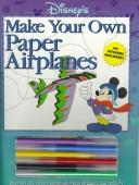 Cover of: Disney's Make Your Own Paper Airplanes