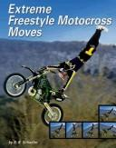 Cover of: Extreme Freestyle Motocross Moves (Behind the Moves)