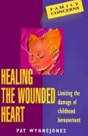 Healing the Wounded Heart (Family Concerns) by Pat Wynnejones, Wynnejo