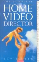 Cover of: The complete home video director