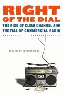 Cover of: Right of the Dial: The Rise of Clear Channel and the Fall of Commercial Radio