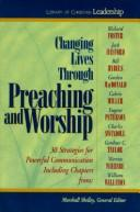 Cover of: Changing Lives Through Preaching and Worship | Marshall Shelley