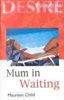 Cover of: Mum in Waiting by Maureen Child