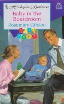Cover of: Baby In The Boardroom  (Baby Boom) (Harlequin Romance, No 3481) | Gibson