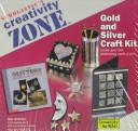 Cover of: Gold and Silver Craft Kit (Creativity Zone)