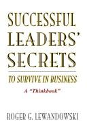 Cover of: Successful Leaders' Secrets to Survive in Business