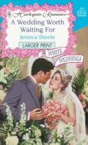 Cover of: Wedding Worth Waiting For  (White Weddings) - Larger Print (Harlequin Romance 415 : White Weddings : Larger Print)