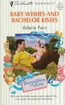 Cover of: Baby Wishes And Bachelor Kisses (Bundles Of Joy)